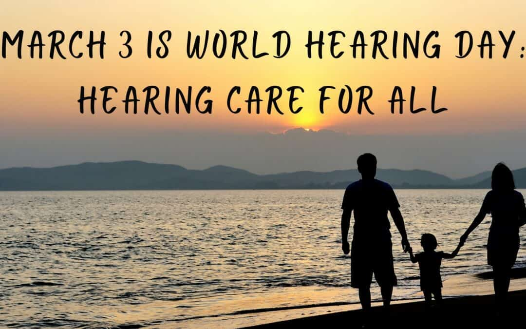 March 3 is World Hearing Day: Hearing Care for All